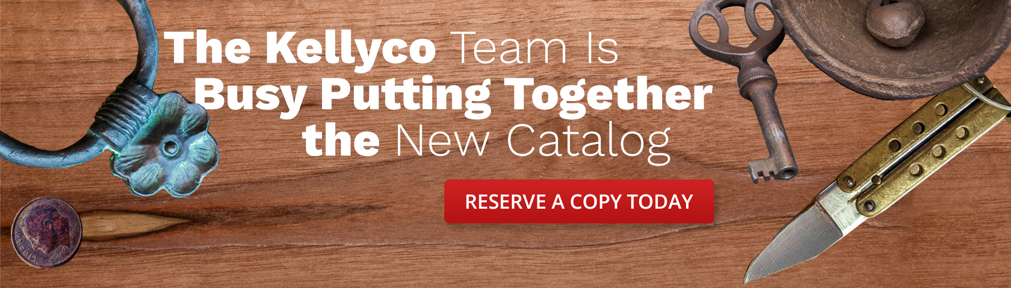 Kellyco Catalog Signup 2021 with Text Reading The Kellyco Team Is Busy Putting Together the New Catalog Reserve a Copy Today Over Red Box on Wood Grain Background with Metal Relics arranged Around Edges