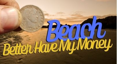 Ancient coin over sunny beach with text beach better have my money